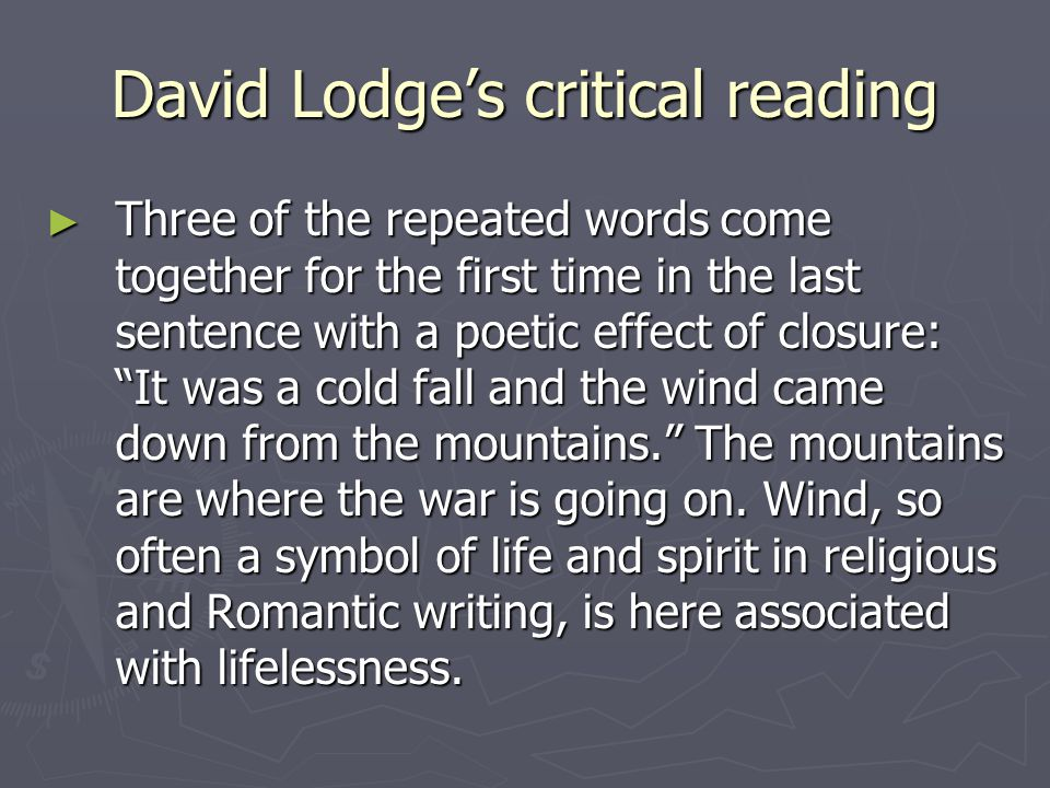 David Lodge's critical reading ► Three of the repeated words come together for the first time in the last sentence with a poetic effect of closure: It was a cold fall and the wind came down from the mountains. The mountains are where the war is going on.