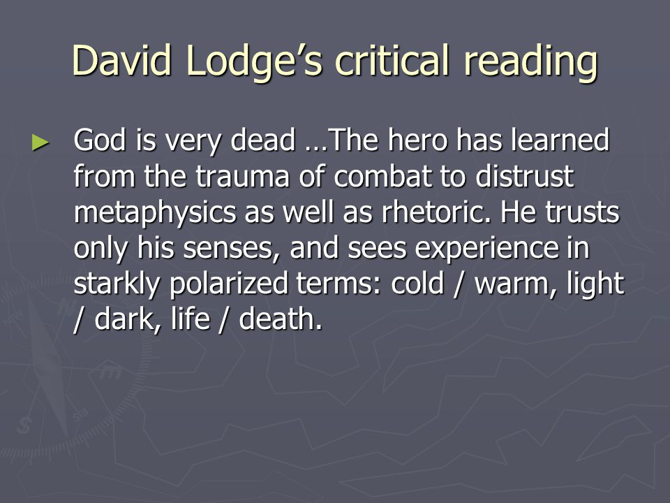 David Lodge's critical reading ► God is very dead …The hero has learned from the trauma of combat to distrust metaphysics as well as rhetoric.