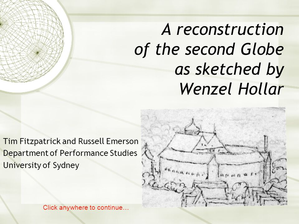A reconstruction of the second Globe as sketched by Wenzel Hollar Tim Fitzpatrick and Russell Emerson Department of Performance Studies University of Sydney Click anywhere to continue…
