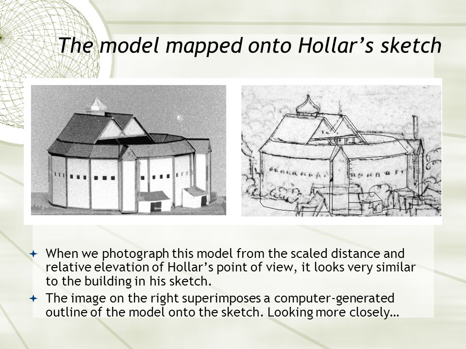 The model mapped onto Hollar's sketch  When we photograph this model from the scaled distance and relative elevation of Hollar's point of view, it looks very similar to the building in his sketch.