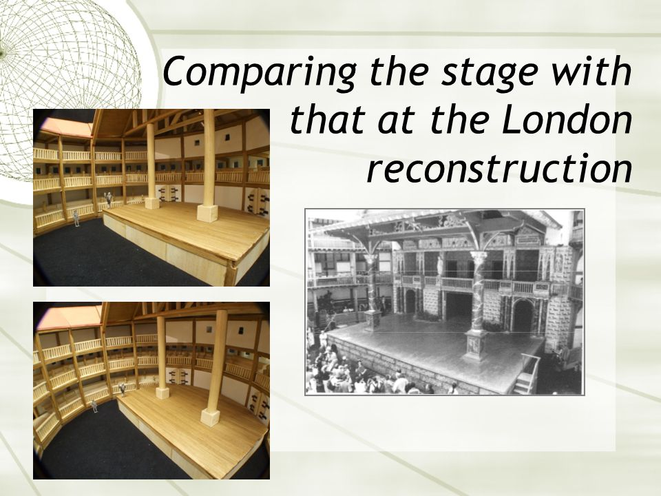 Comparing the stage with that at the London reconstruction