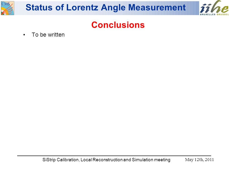 SiStrip Calibration, Local Reconstruction and Simulation meeting Status of Lorentz Angle Measurement Conclusions To be written May 12th, 2011