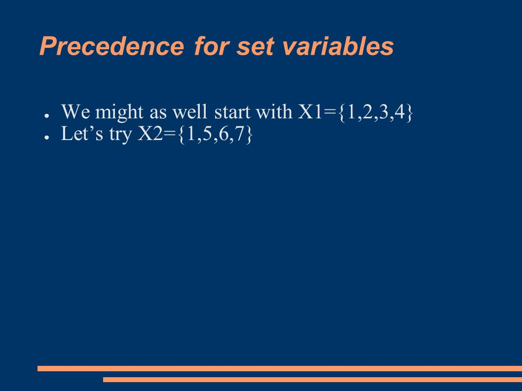Precedence for set variables ● We might as well start with X1={1,2,3,4} ● Let's try X2={1,5,6,7}