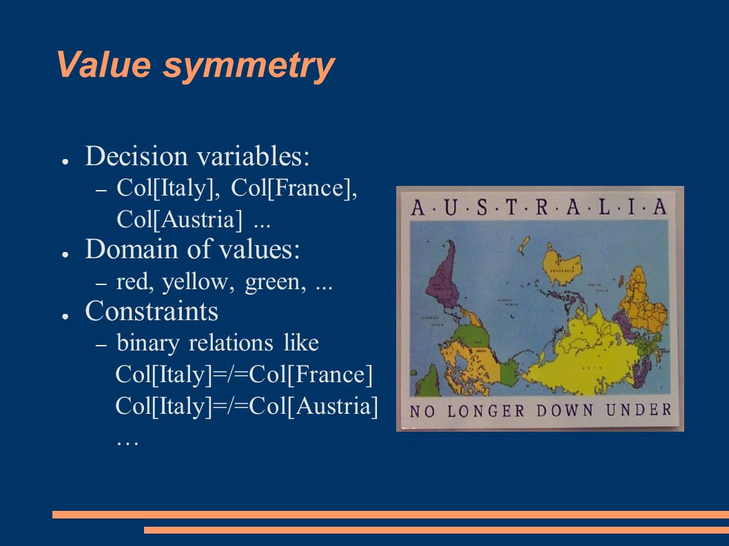 Value symmetry ● Decision variables: – Col[Italy], Col[France], Col[Austria]...