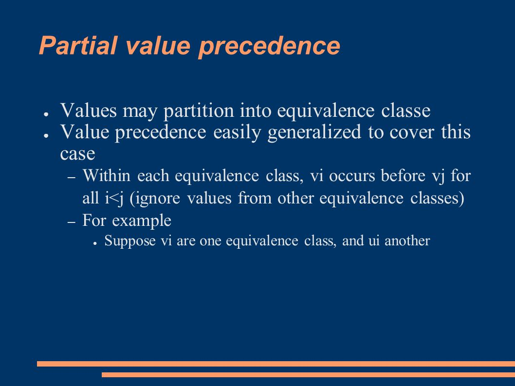 Partial value precedence ● Values may partition into equivalence classe ● Value precedence easily generalized to cover this case – Within each equivalence class, vi occurs before vj for all i<j (ignore values from other equivalence classes) – For example ● Suppose vi are one equivalence class, and ui another