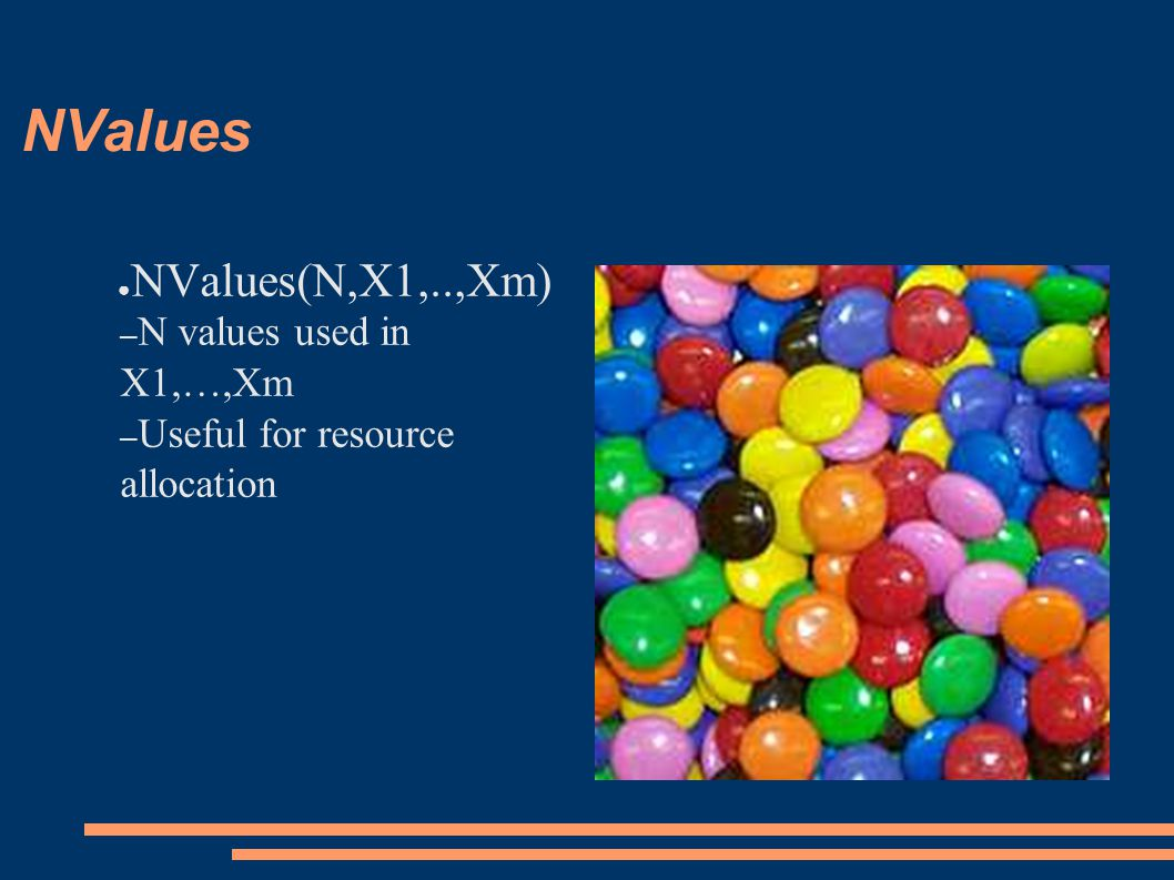 NValues ● NValues(N,X1,..,Xm) – N values used in X1,…,Xm – Useful for resource allocation