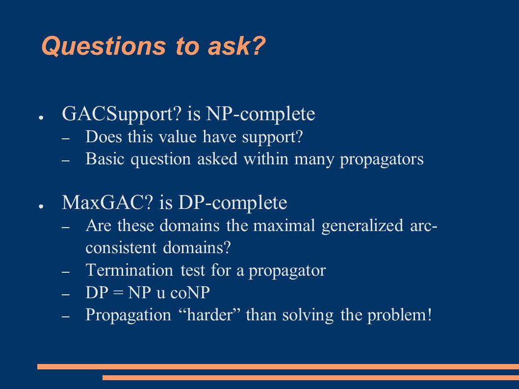 Questions to ask. ● GACSupport. is NP-complete – Does this value have support.