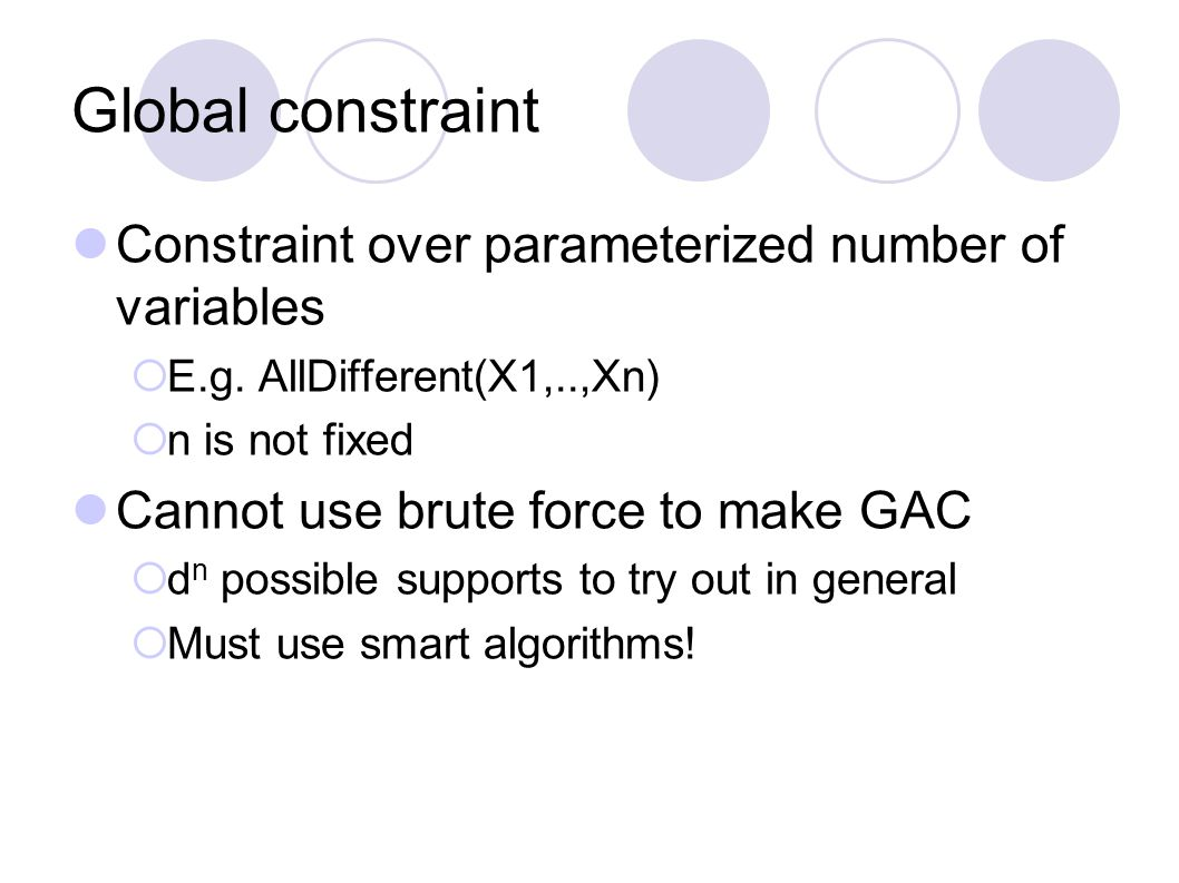Global constraint Constraint over parameterized number of variables  E.g.