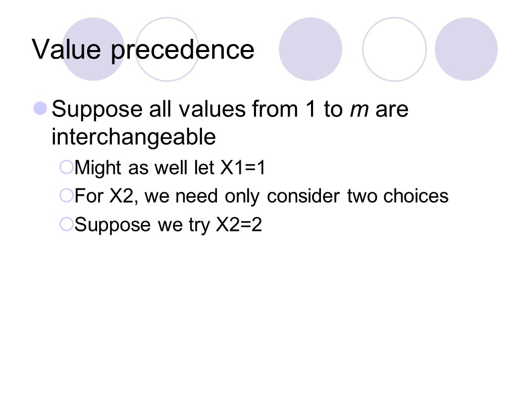 Value precedence Suppose all values from 1 to m are interchangeable  Might as well let X1=1  For X2, we need only consider two choices  Suppose we try X2=2