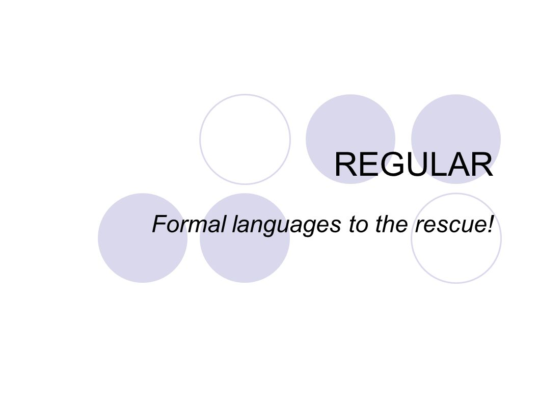REGULAR Formal languages to the rescue!