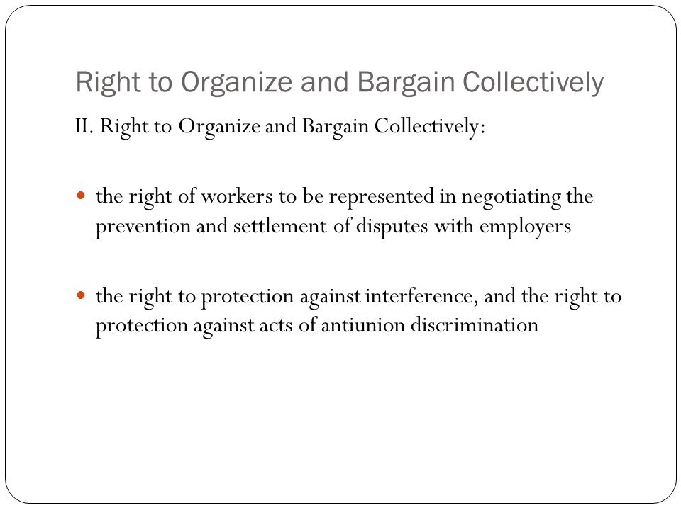 Right to Organize and Bargain Collectively II.