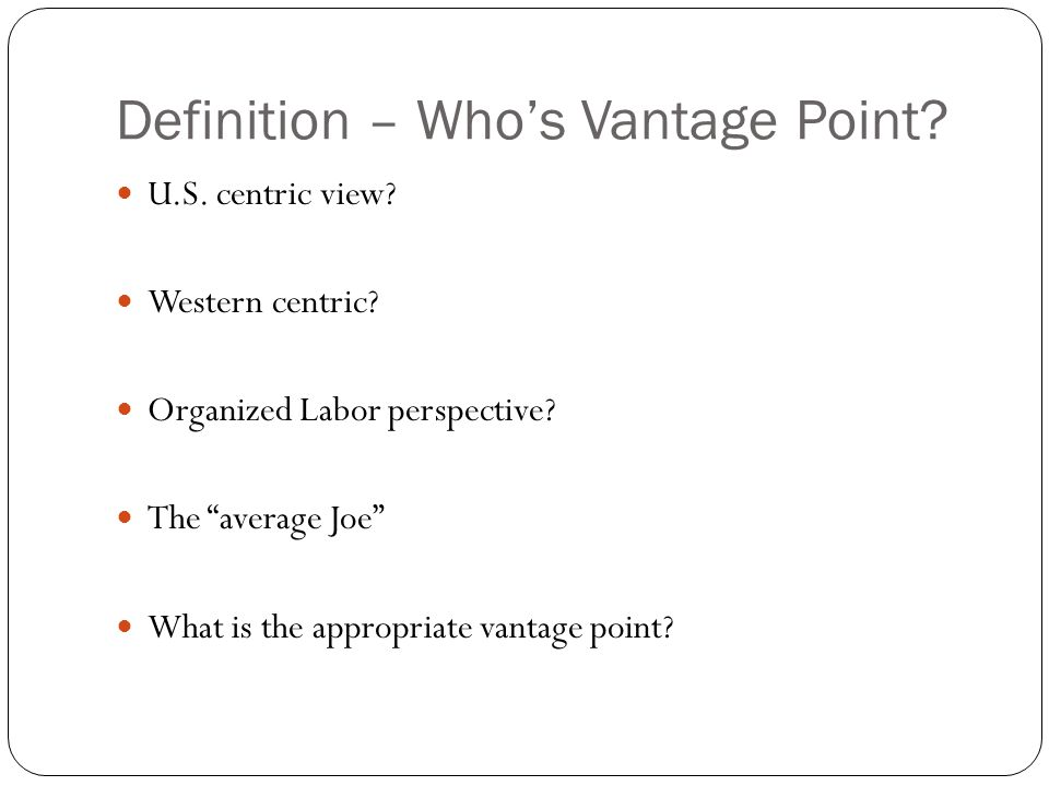 Definition – Who's Vantage Point. U.S. centric view.
