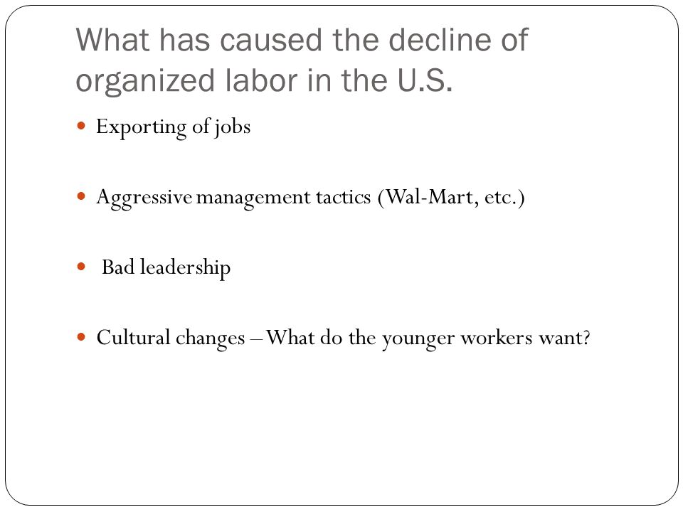What has caused the decline of organized labor in the U.S.