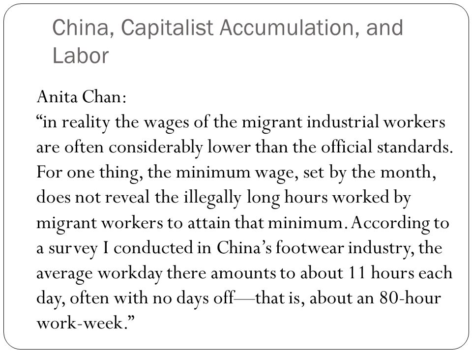 China, Capitalist Accumulation, and Labor Anita Chan: in reality the wages of the migrant industrial workers are often considerably lower than the official standards.