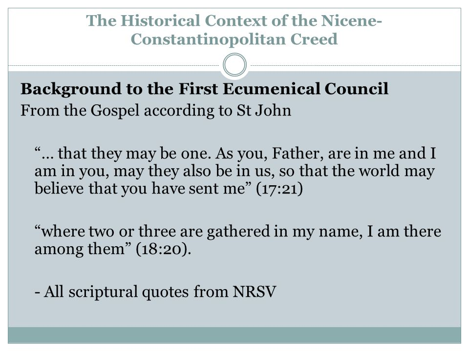 The Historical Context of the Nicene- Constantinopolitan Creed Background to the First Ecumenical Council From the Gospel according to St John … that they may be one.