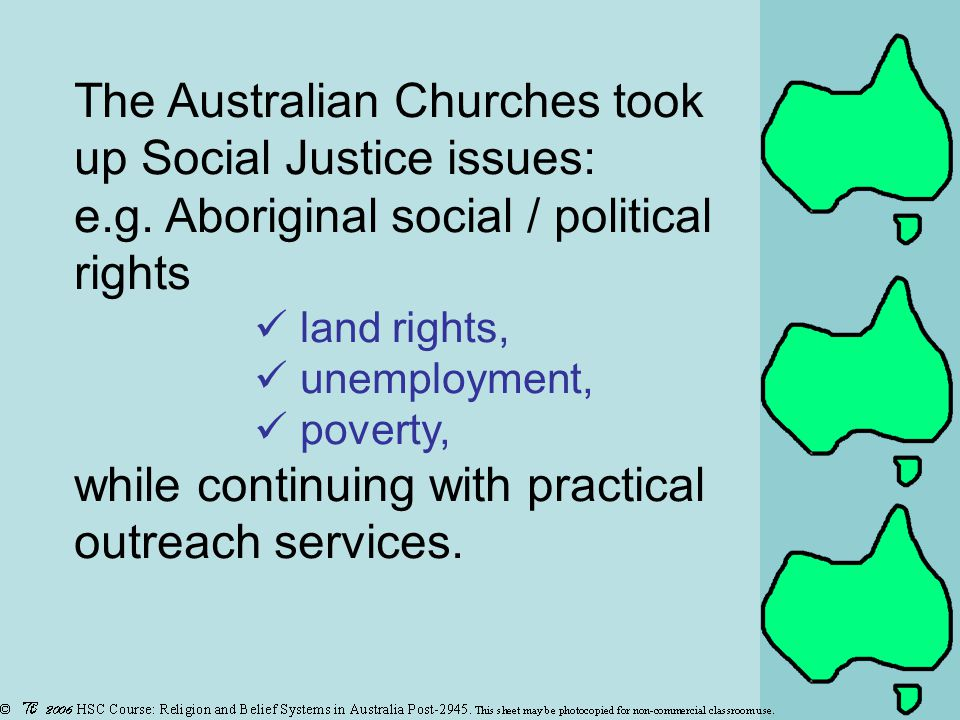 The Australian Churches took up Social Justice issues: e.g.