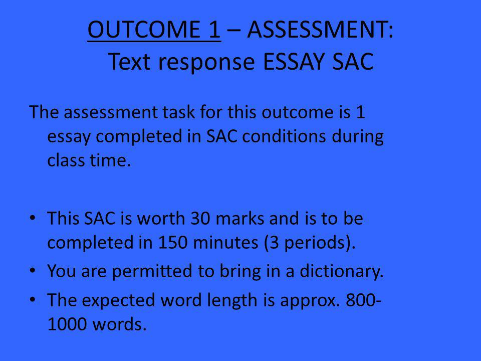 OUTCOME 1 – ASSESSMENT: Text response ESSAY SAC The assessment task for this outcome is 1 essay completed in SAC conditions during class time.
