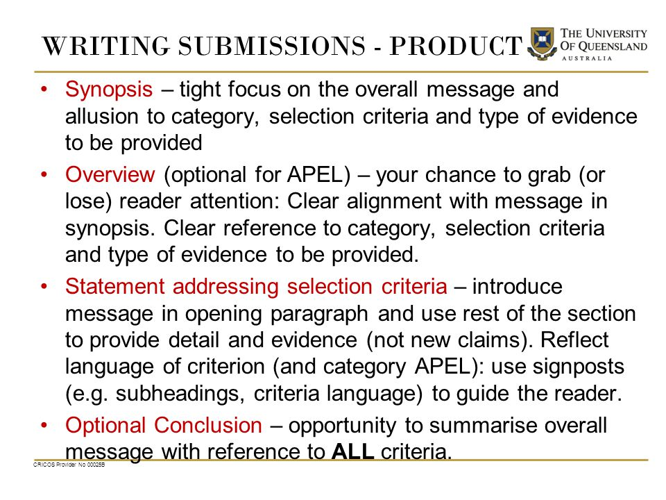 WRITING SUBMISSIONS - PRODUCT Synopsis – tight focus on the overall message and allusion to category, selection criteria and type of evidence to be provided Overview (optional for APEL) – your chance to grab (or lose) reader attention: Clear alignment with message in synopsis.