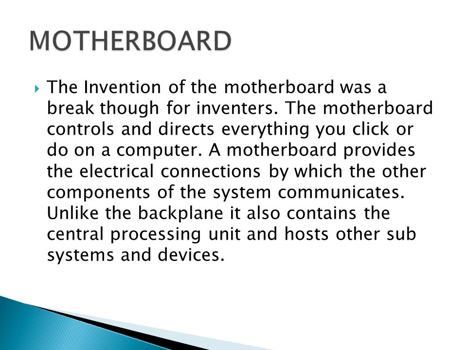  The Invention of the motherboard was a break though for inventers.