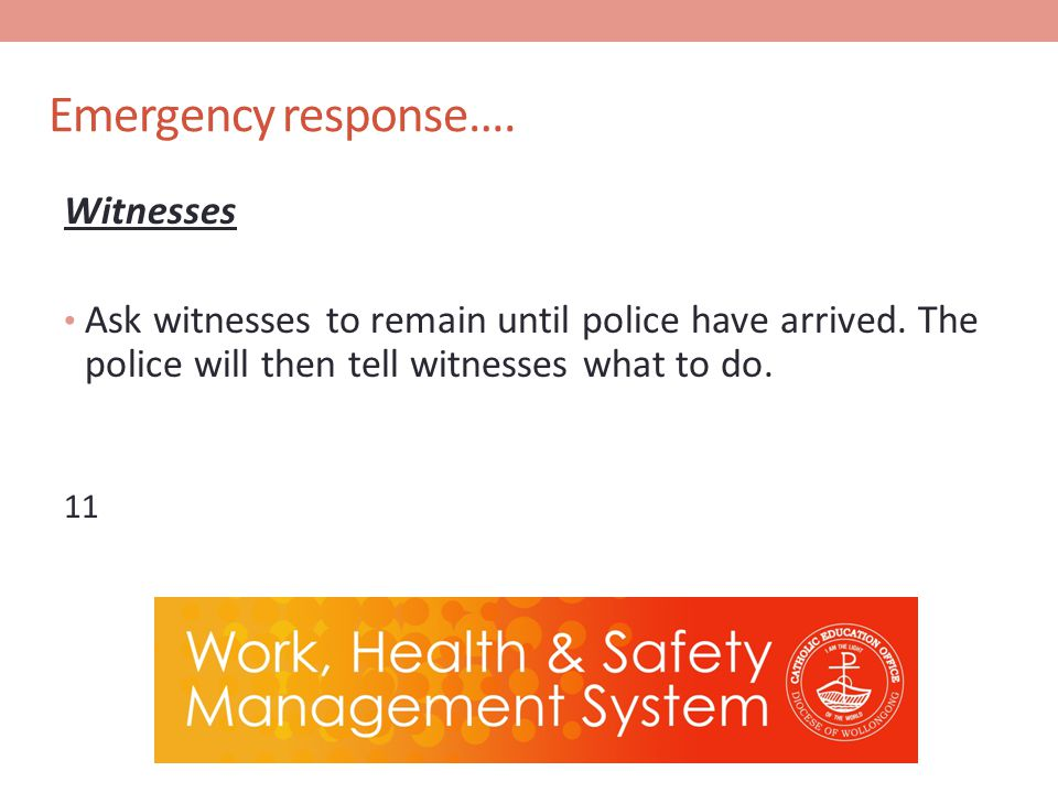 Emergency response…. Witnesses Ask witnesses to remain until police have arrived.