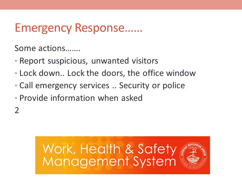 Emergency Response…… Some actions……. Report suspicious, unwanted visitors Lock down..
