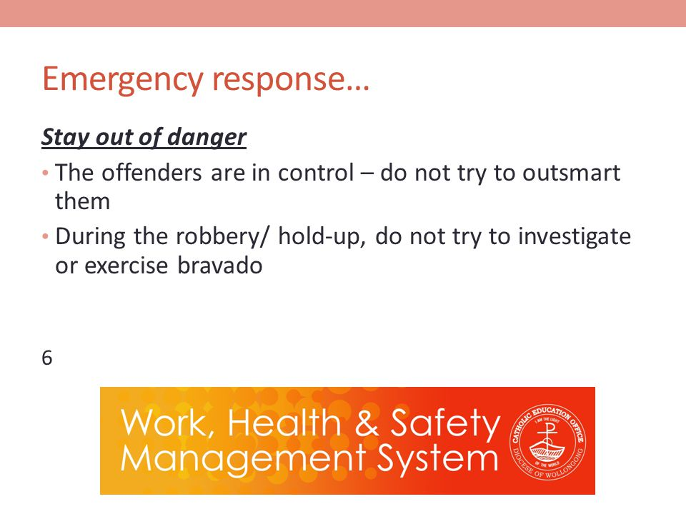 Emergency response… Stay out of danger The offenders are in control – do not try to outsmart them During the robbery/ hold-up, do not try to investigate or exercise bravado 6