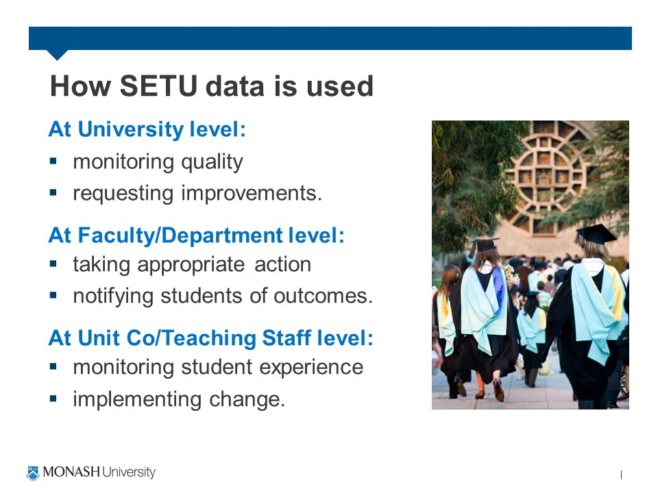 How SETU data is used At University level:  monitoring quality  requesting improvements.