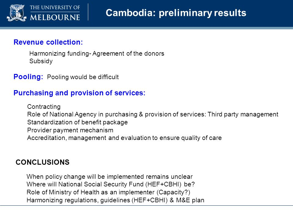 Cambodia: preliminary results CONCLUSIONS When policy change will be implemented remains unclear Where will National Social Security Fund (HEF+CBHI) be.