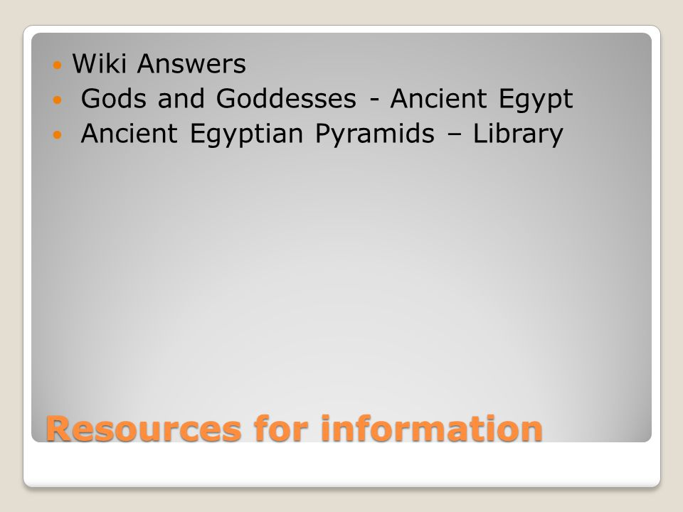 Resources for information Wiki Answers Gods and Goddesses - Ancient Egypt Ancient Egyptian Pyramids – Library