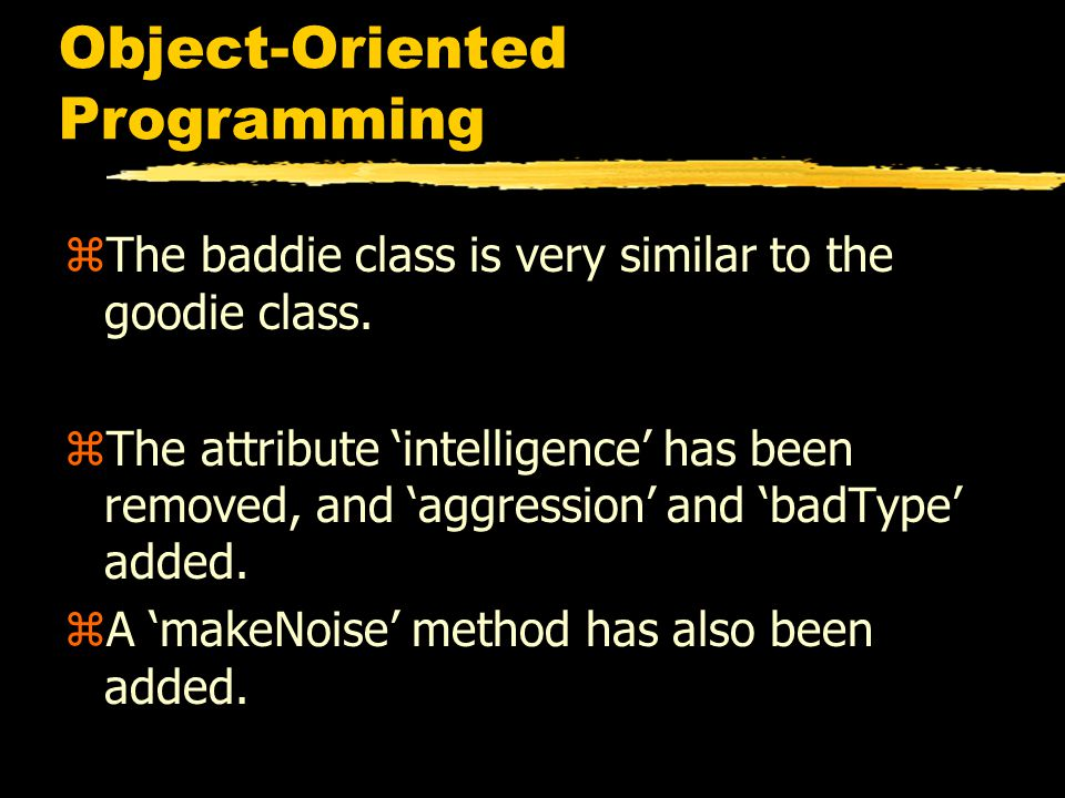Object-Oriented Programming zThe baddie class is very similar to the goodie class.