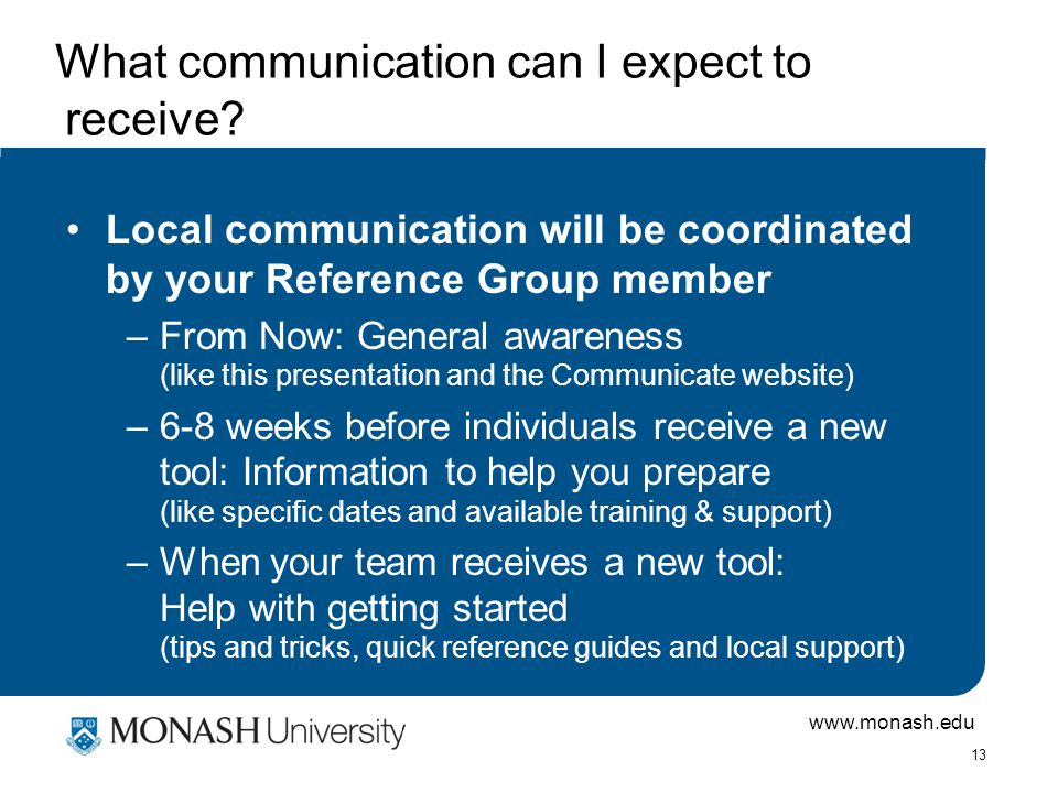 www.monash.edu 13 What communication can I expect to receive.
