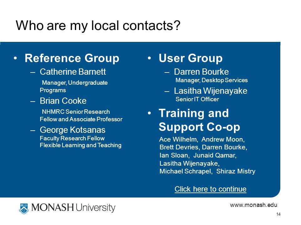 www.monash.edu 14 Who are my local contacts.