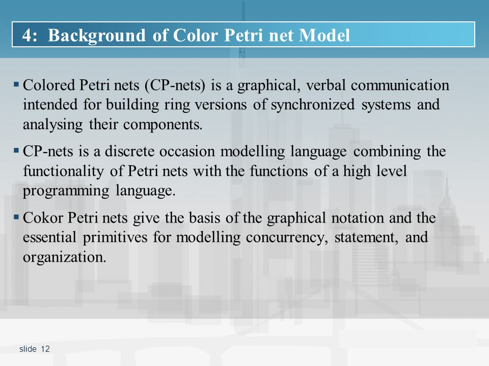  Colored Petri nets (CP-nets) is a graphical, verbal communication intended for building ring versions of synchronized systems and analysing their components.