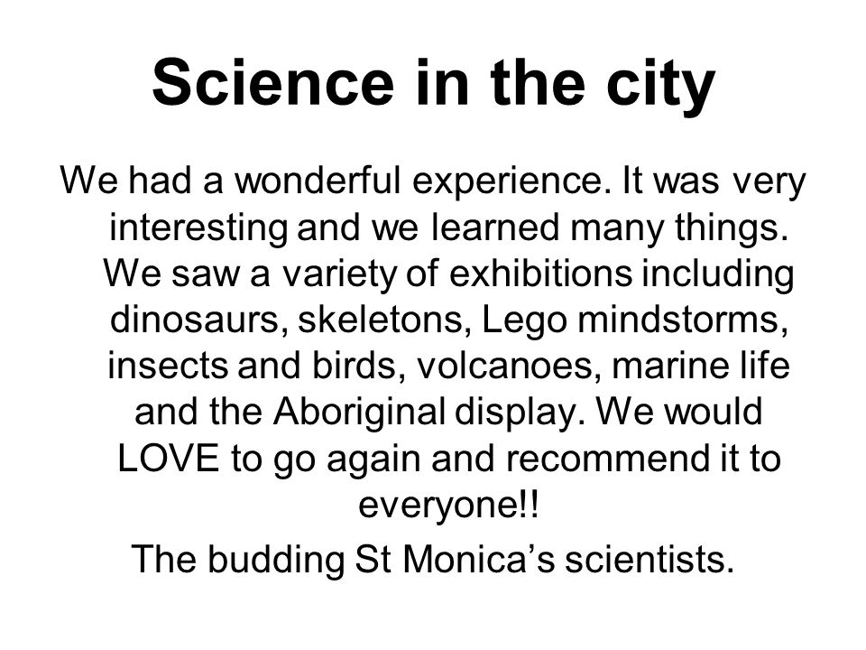 Science in the city We had a wonderful experience.