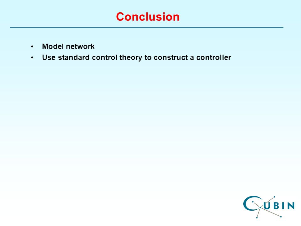 Conclusion Model network Use standard control theory to construct a controller