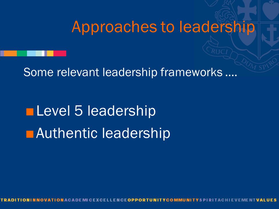 Approaches to leadership Some relevant leadership frameworks ….