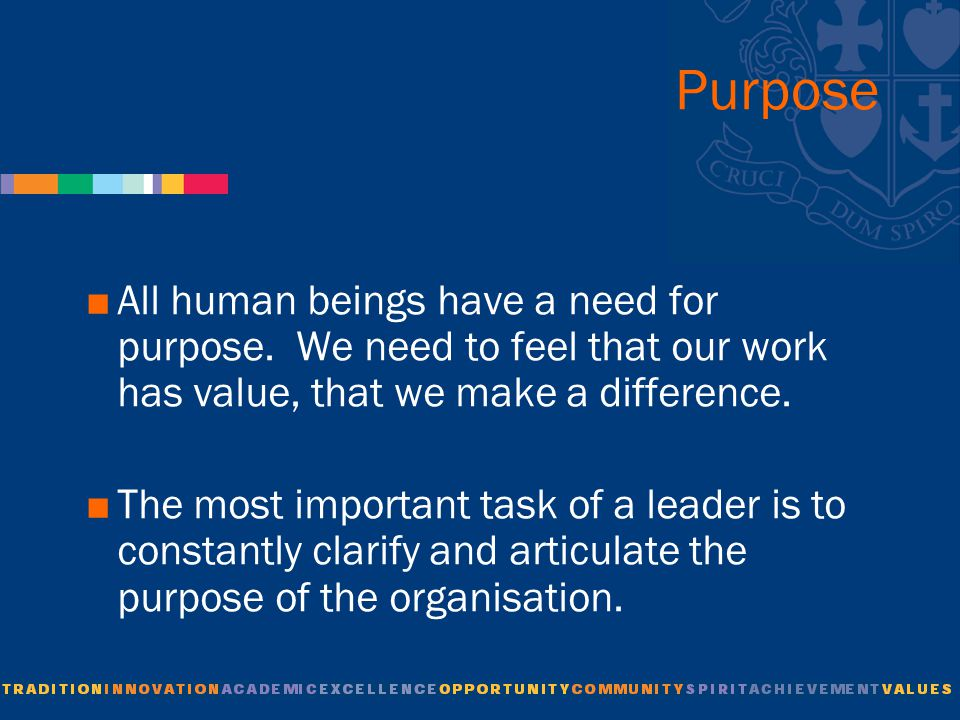 Purpose  All human beings have a need for purpose.