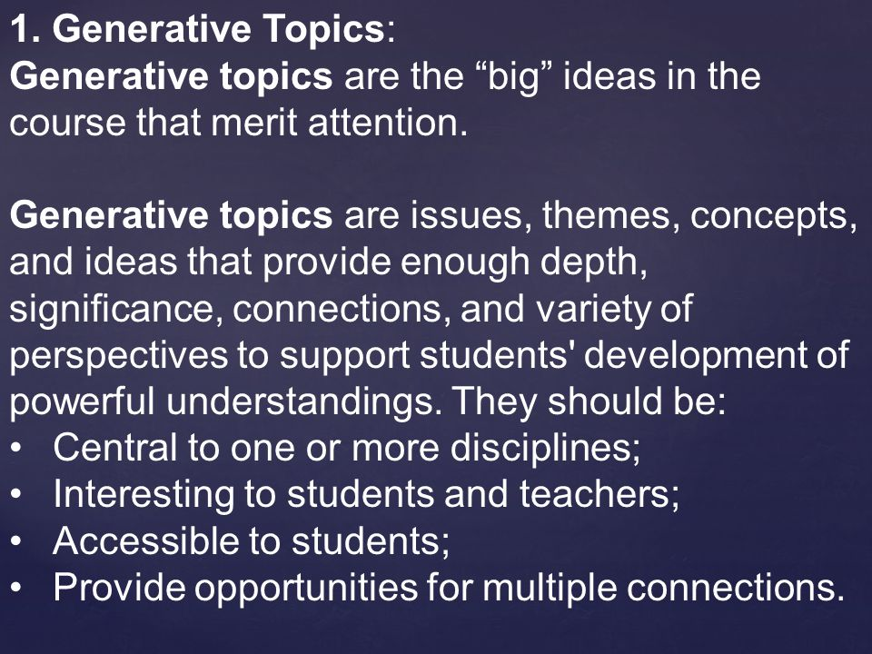 1. Generative Topics: Generative topics are the big ideas in the course that merit attention.