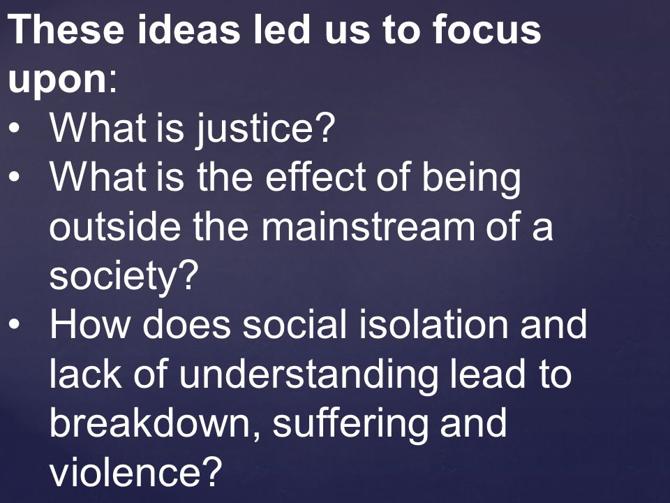 These ideas led us to focus upon: What is justice.