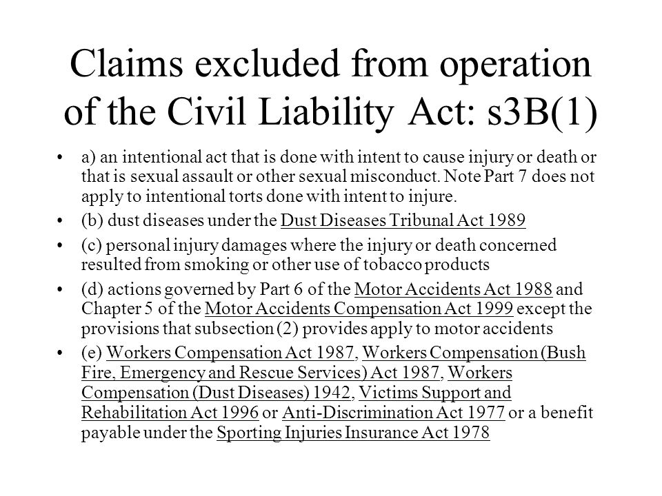 Claims excluded from operation of the Civil Liability Act: s3B(1) a) an intentional act that is done with intent to cause injury or death or that is sexual assault or other sexual misconduct.