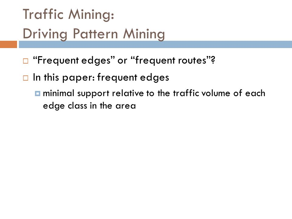 Traffic Mining: Driving Pattern Mining  Frequent edges or frequent routes .