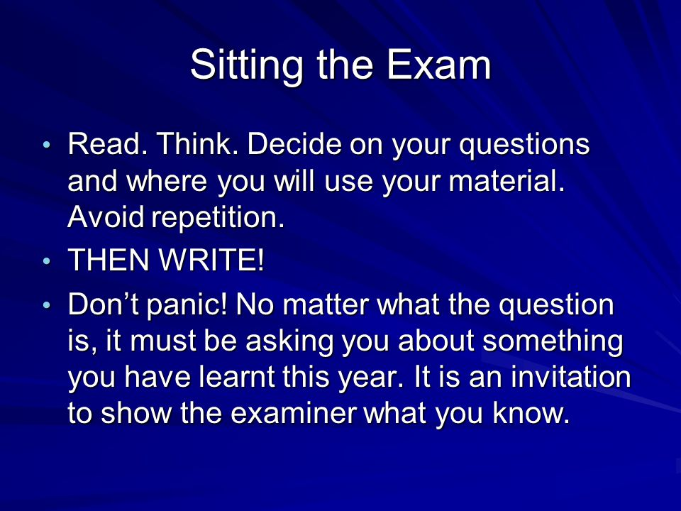 Sitting the Exam Read. Think. Decide on your questions and where you will use your material.