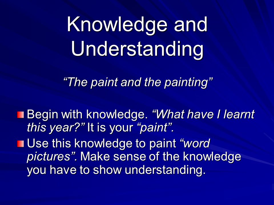 Knowledge and Understanding The paint and the painting Begin with knowledge.