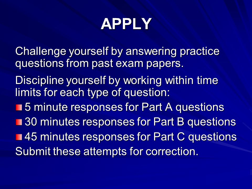 APPLY Challenge yourself by answering practice questions from past exam papers.
