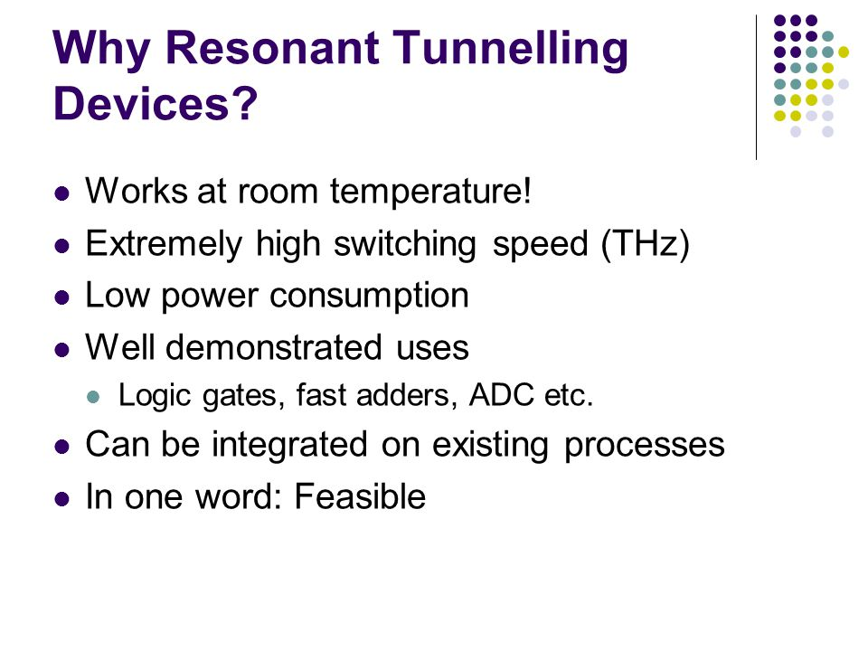 Why Resonant Tunnelling Devices. Works at room temperature.