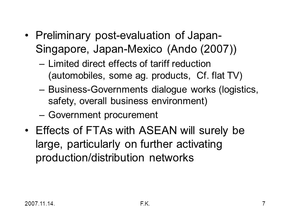 2007.11.14.F.K.7 Preliminary post-evaluation of Japan- Singapore, Japan-Mexico (Ando (2007)) –Limited direct effects of tariff reduction (automobiles, some ag.