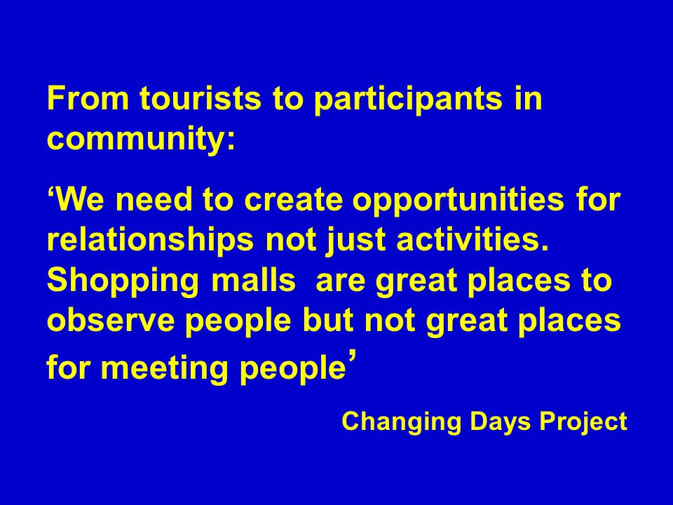From tourists to participants in community: 'We need to create opportunities for relationships not just activities.