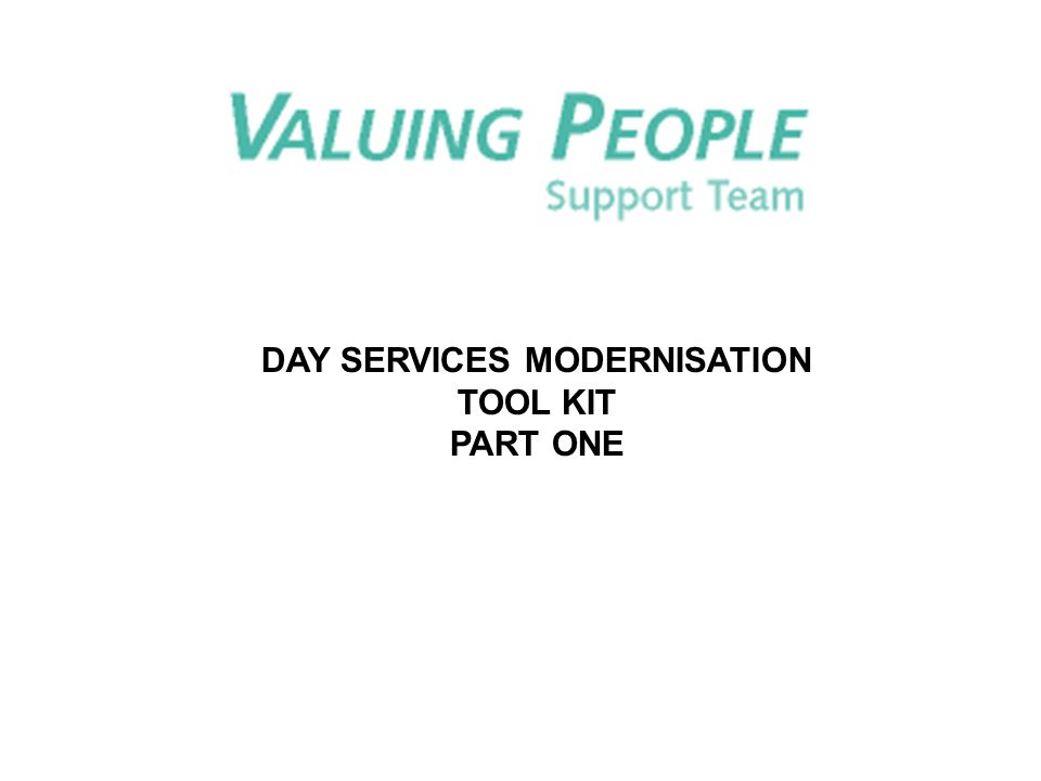 DAY SERVICES MODERNISATION TOOL KIT PART ONE