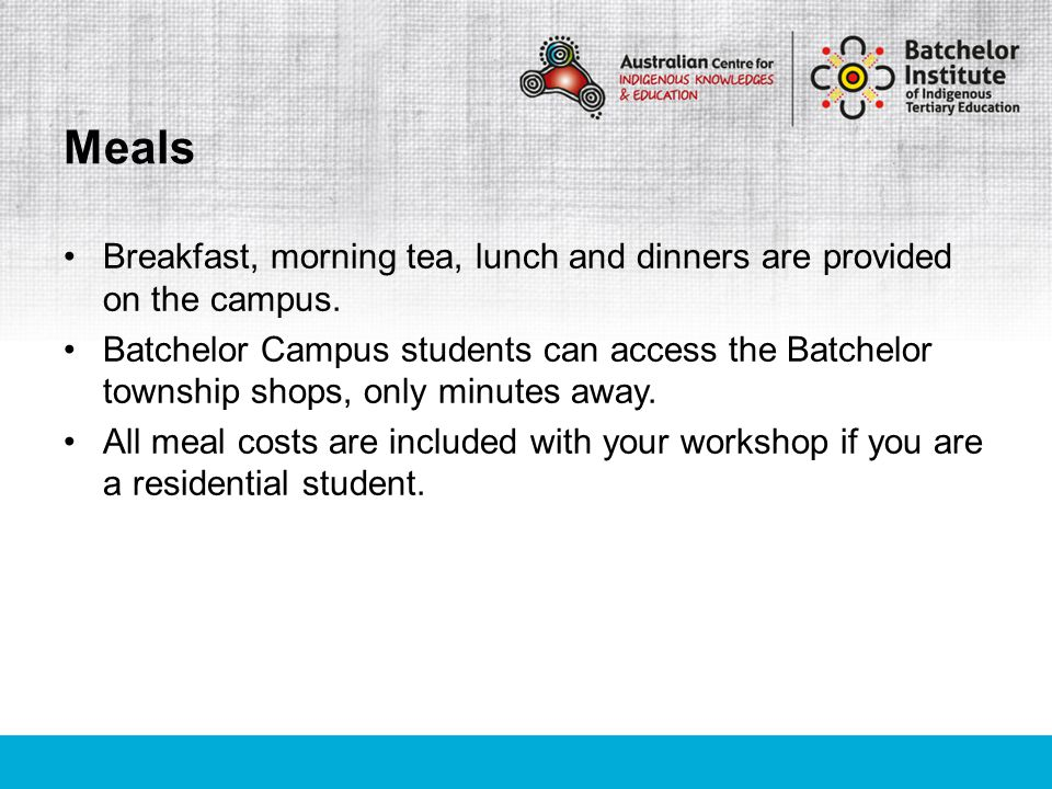 Breakfast, morning tea, lunch and dinners are provided on the campus.