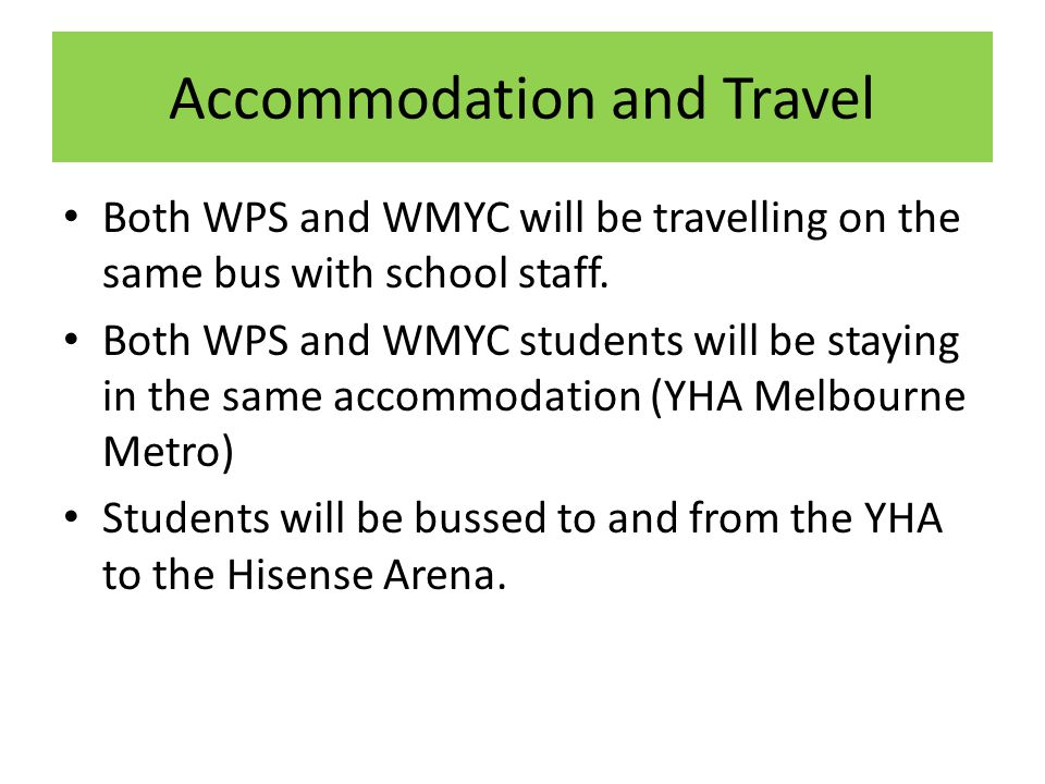 Accommodation and Travel Both WPS and WMYC will be travelling on the same bus with school staff.